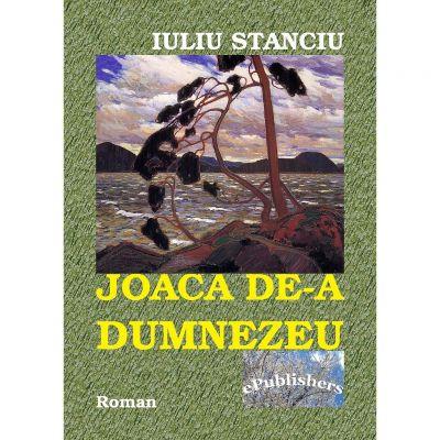 Joaca de-a Dumnezeu - Iuliu Stanciu