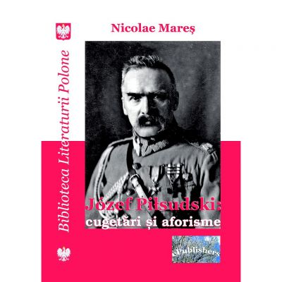 Jozef Pilsudski: cugetari si aforisme - Nicolae Mares