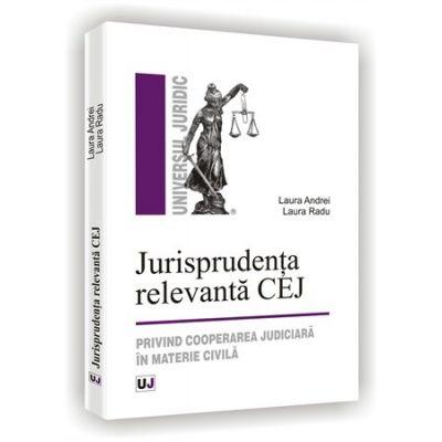 Jurisprudenta relevanta CEJ. Privind cooperarea judiciara in materie civila - Laura Radu, Laura Andrei
