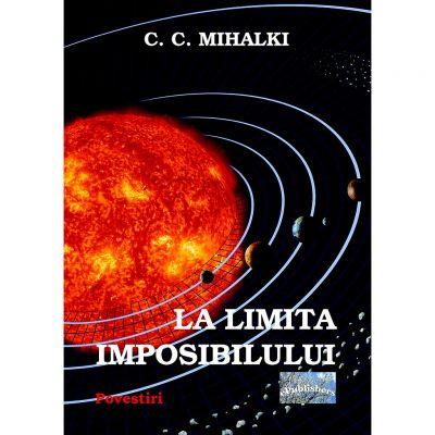 La limita imposibilului - C. C. Mihalki