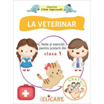 La veterinar. Texte si exercitii pentru scolarii din clasa I