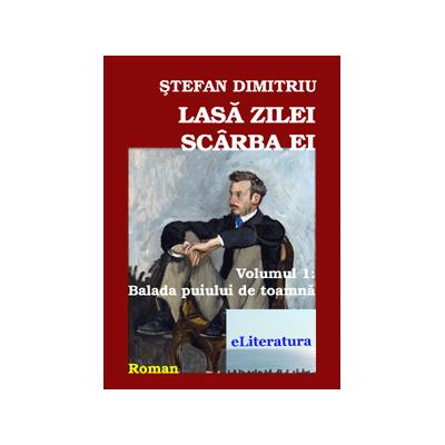 Lasa zilei scarba ei, volumul 1 - Stefan Dimitriu