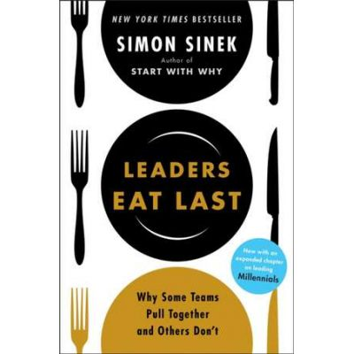 Leaders Eat Last. Why Some Teams Pull Together and Others Don't - Simon Sinek