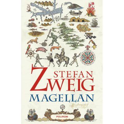 Magellan. Omul si fapta sa - Stefan Zweig