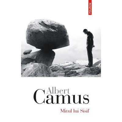 Mitul lui Sisif. Eseu despre absurd - Albert Camus