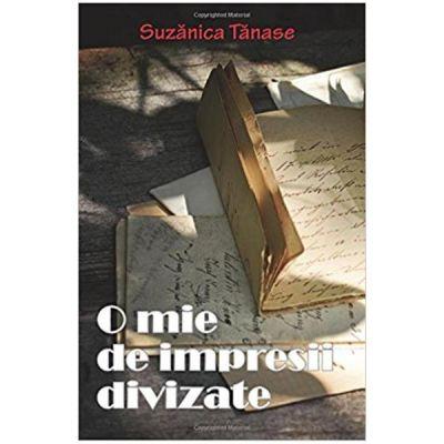 O mie de impresii divizate - Suzanica Tanase