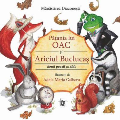 Patania lui Oac si ariciul buclucas. Doua poezii cu talc - Adela Maria Calistru