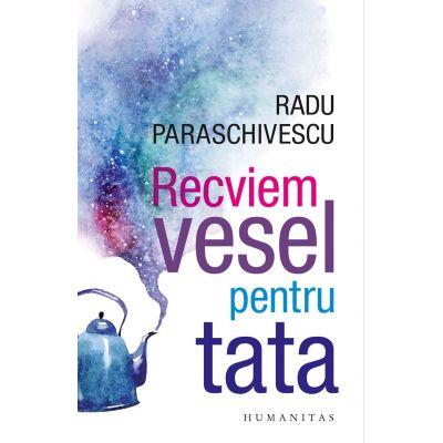 Recviem vesel pentru tata - Radu Paraschivescu