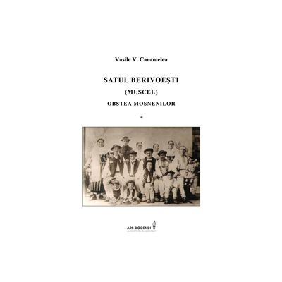 Satul Berivoesti (Muscel). Obstea Mosnenilor - Vasile V. Caramelea