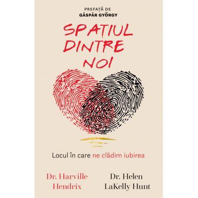 Spatiul dintre noi. Locul in care ne cladim iubirea - Harville Hendrix, Helen LaKelly Hunt