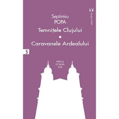 Temnitele Clujului. Caravanele Ardealului - Septimiu Popa