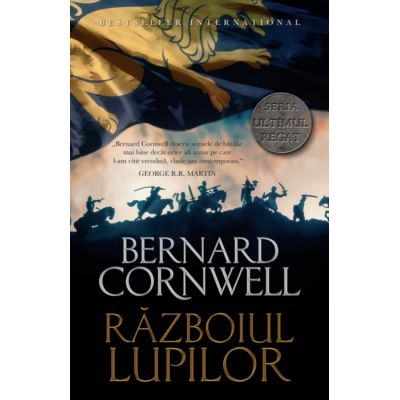 Ultimul regat. Razboiul lupilor - Bernard Cornwell