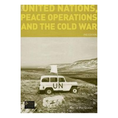 United Nations, Peace Operations and the Cold War - Norrie MacQueen