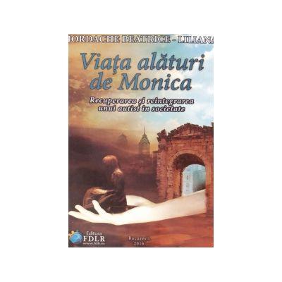 Viata alaturi de Monica. Recuperarea si reintegrarea unui autist in societate - Beatrice-Liliana Iordache