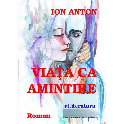 Viata ca amintire - Ion Anton