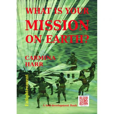 What Is Your Mission on Earth? - Carmina Harr