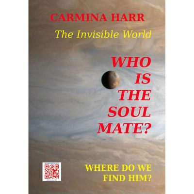 Who Is The Soul Mate? Where Do We Find Him? The Invisible World - Carmina Harr
