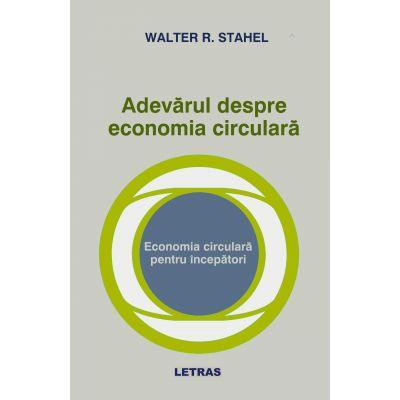 Adevarul despre economia circulara (eBook ePUB) - Walter R. Stahel