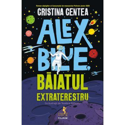 Alex Blue, baiatul extraterestru - Cristina Centea
