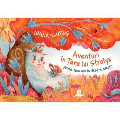 Aventuri in Tara lui Strolyx. Prima mea carte despre emotii - Ioana Scorus