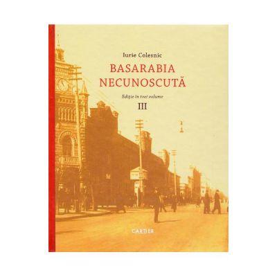 Basarabia necunoscuta Vol. 3 - Iurie Colesnic