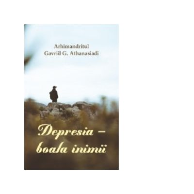 Depresia, boala inimii - Arhimandritul Gavriil G. Athanasiadi
