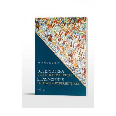 Deprinderea vietii duhovnicesti si principiile educatiei experientiale - Alexandru Cretu
