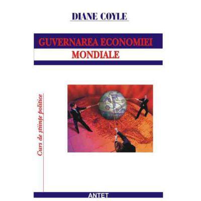 Guvernarea economiei mondiale,: mit si realitate pe pietele financiare – Diane Coyle