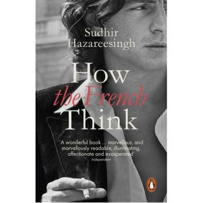 How the French Think - Sudhir Hazareesingh