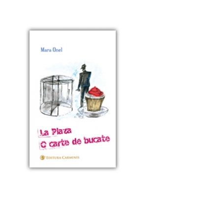 La Plaza. O carte de bucate - Mara Onel