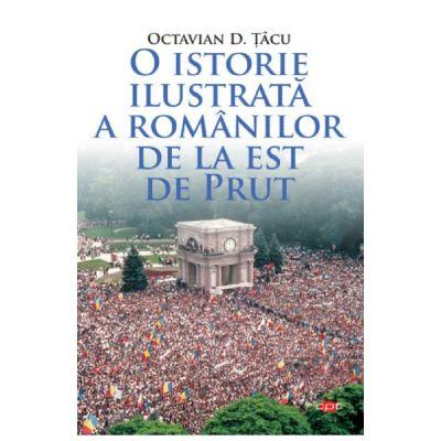 O istorie ilustrata a romanilor de la est de Prut - Octavian D. Tacu