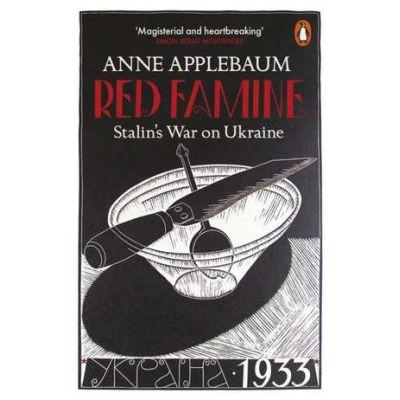 Red Famine. Stalin's War on Ukraine - Anne Applebaum