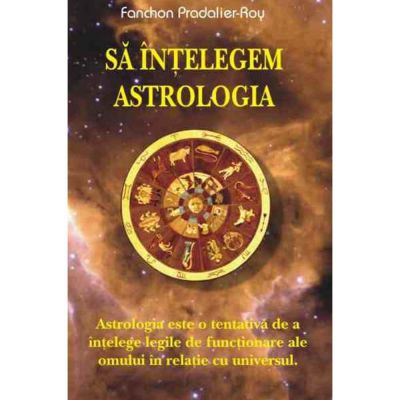 Sa intelegem astrologia – Fanchon Pradalier-Roy