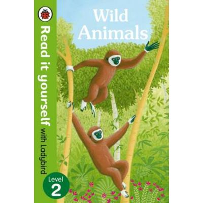 Wild Animals - Read it yourself with Ladybird. Level 2