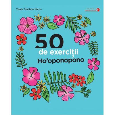 50 de exercitii Ho'oponopono - Virgile Stanislas Martin