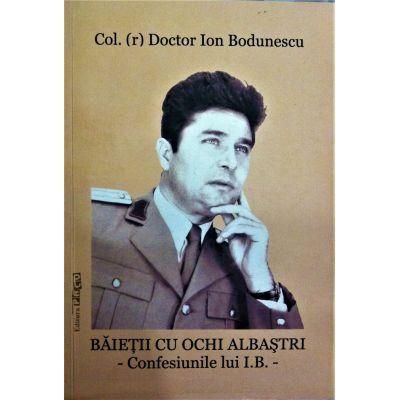 Baietii cu ochi albastri. Confesiunile lui Ion Bodunescu - Ion Bodunescu