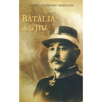 Batalia de la Jiu - Virgil Alexandru Dragalina