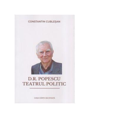D. R. Popescu. Teatrul Politic - Constantin Cublesan