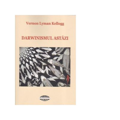 Darwinismul astazi - Vernon Lyman Kellogg