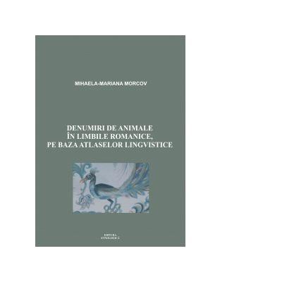 Denumiri de animale in limbile romanice, pe baza Atlaselor Lingvistice - Mihaela-Mariana Morcov