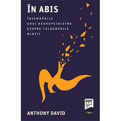 In abis. Insemnarile unui neuropsihiatru despre tulburarile mintii - Anthony David