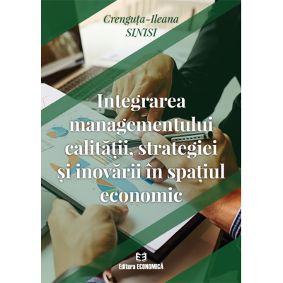 Integrarea managementului calitatii, strategiei si inovarii in spatiul economic - Crenguta-Ileana Sinisi