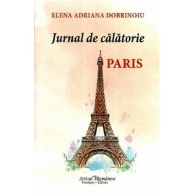Jurnal de calatorie. Paris - Elena Adriana Dobrinoiu