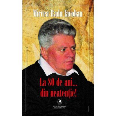 La 80 de ani… din neatentie! - Mircea Radu Iacoban