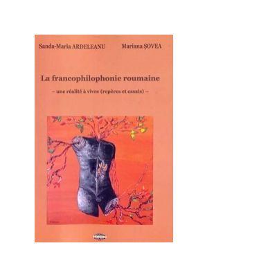 La francophilophonie roumaine. Une realite a vivre (reperes et essais) - Sanda-Maria Ardeleanu, Mariana Sovea
