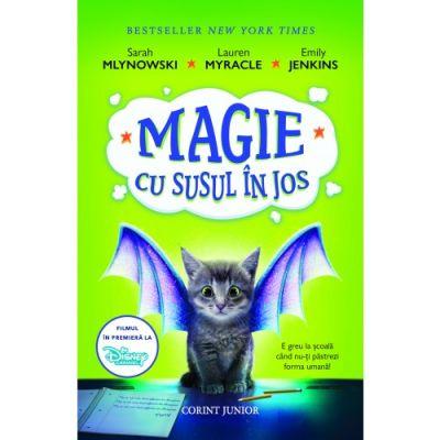 Magie cu susul in jos - Sarah Mlynowski, Lauren Myracle, Emily Jenkins