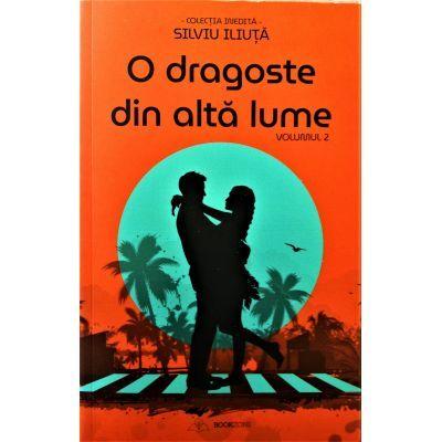 O dragoste din alta lume volumul 2 - Silviu Iliuta