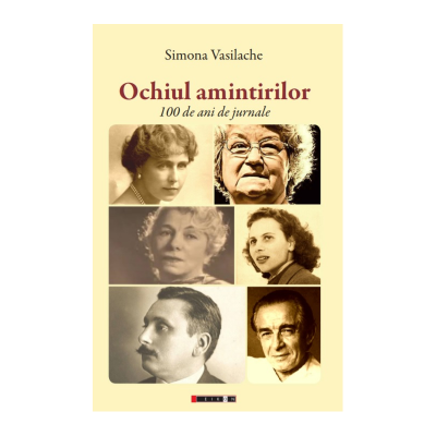 Ochiul amintirilor. 100 de ani de jurnale - Simona Vasilache