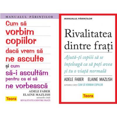 Pachet Manualul parintilor: Cum sa vorbim copiilor si Rivalitatea dintre frati, autor Adele Faber si Elaine Mazlish