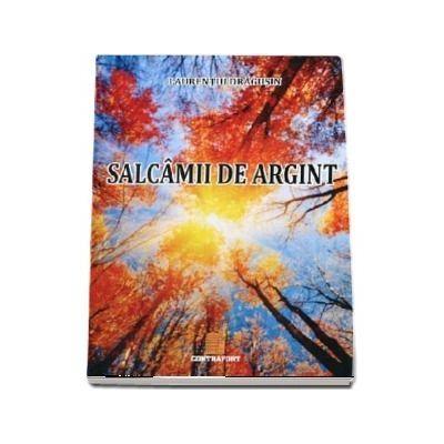 Salcamii de argint - Laurentiu Dragusin